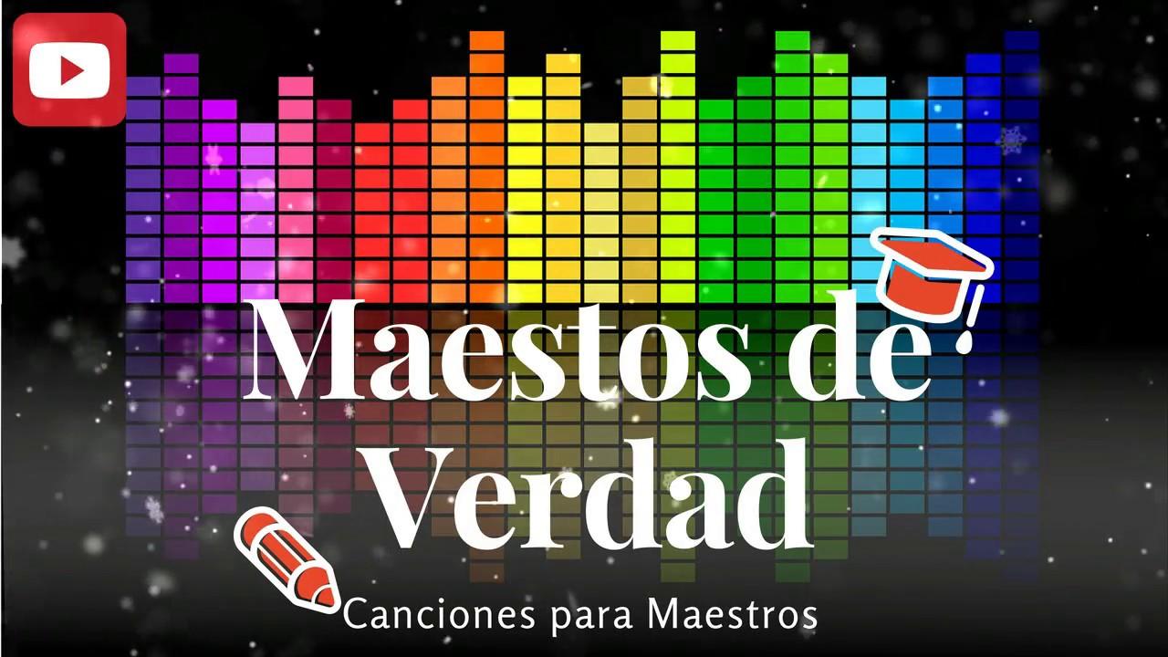 Canciones Para Maestros Maestros De Verdad Letra Youtube