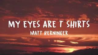 Matt Berninger - My Eyes Are T Shirt (Lyrics Video)
