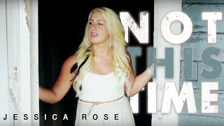 Not This Time - Jessica Rose (Original Song)