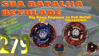 Sua Batalha Beyblade 279 - Big Bang Pegasus F:D vs Evil Befall UW145EWD (Your Beyblade Battle)