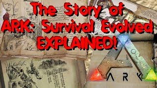 The Story of ARK: Survival Evolved Explained