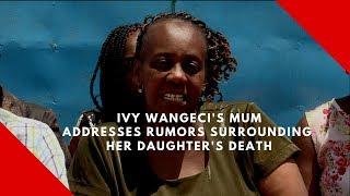 Ivy Wangeci's mother addresses rumours surrounding her daughter's death