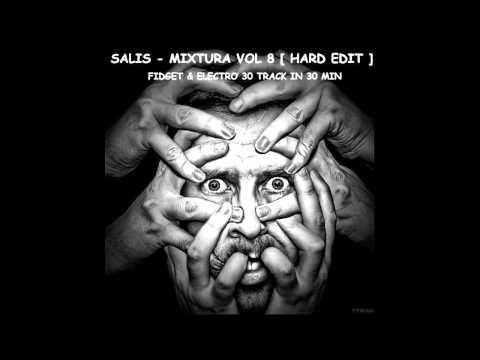 Dj Salis - MIXTURA VOL 8 FIDGET & ELECTRO / HARD EDIT / 30 TRACK IN 30 MIN