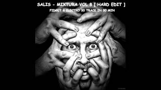 Dj Salis - MIXTURA VOL 8 FIDGET & ELECTRO / HARD EDIT / 30 TRACK IN 30 MIN