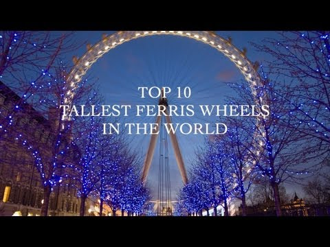 Top 10 Tallest Ferris Wheels in the World