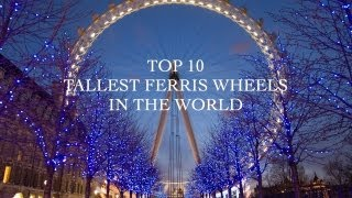 Top 10 Tallest Ferris Wheels in the World