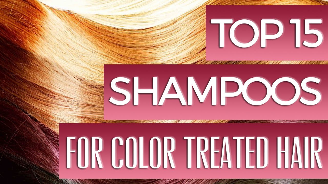 15 Best Shampoos For Color Treated Hair 2018