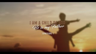 #StudySeries: Identity |  I am a Child of God, He is the Father