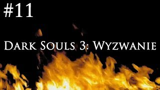 Dark Souls 3: Wyzwanie [#11] - SZALENIEC W LOCHU