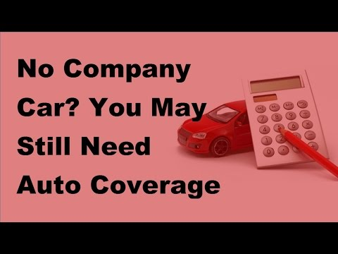 No Company Car You May Still Need Auto Coverage - 2017 Auto Coverage Tips
