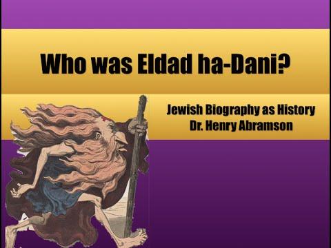 Who was Eldad ha-Dani? Jewish Biography as History by Dr. Henry Abramson
