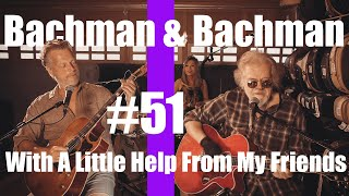 With A Little Help From My Friends | Bachman & Bachman 51