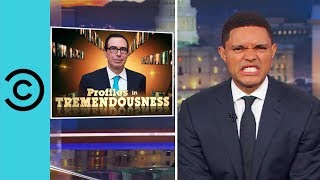 Profiles In Tremendousness: Steven Mnuchin - The Daily Show | Comedy Central