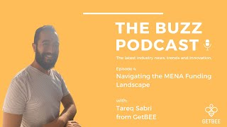 The Buzz Podcast by GetBEE - Season 1 , Episode 4: Navigating the MENA Funding Landscape