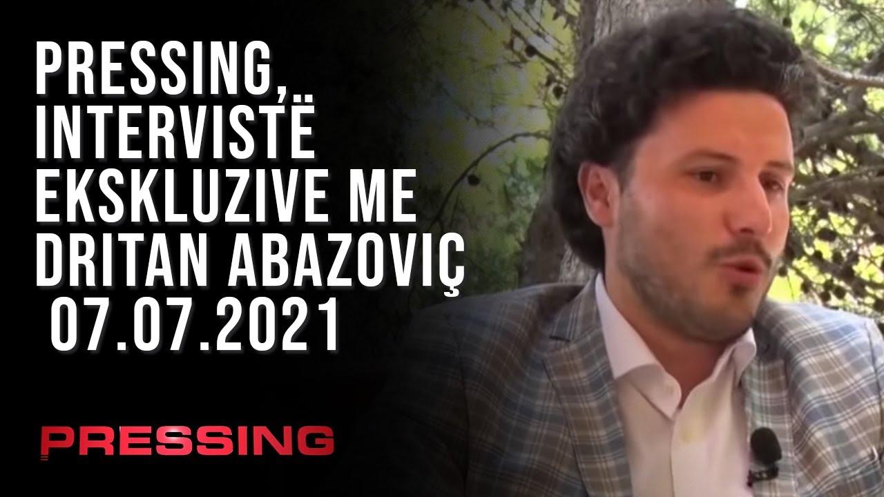 PRESSING, INTERVISTË EKSKLUZIVE ME DRITAN ABAZOVIÇ - 07.07.2021