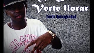 No Quiero Verte Llorar - Lewis Undergraund [Video Lyrics] Travieso OMT 2015