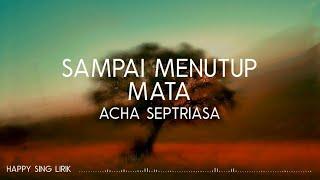 Acha Septriasa - Sampai Menutup Mata (Lirik)