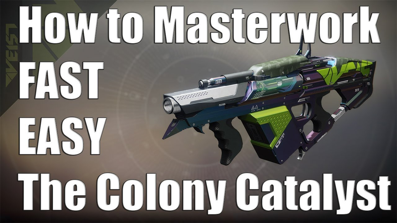 Destiny 2 Legend Of Acrius Catalyst Drop Rate Destiny 2 The Colony Catalyst Masterwork How To Fast Simple