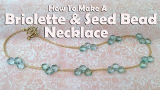 How To Make Jewelry: How To Make A Briolette & Seed Bead Necklace