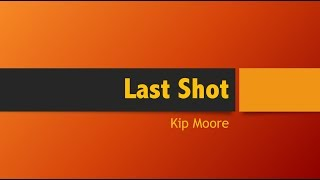 Last Shot-  Kip Moore Lyrics