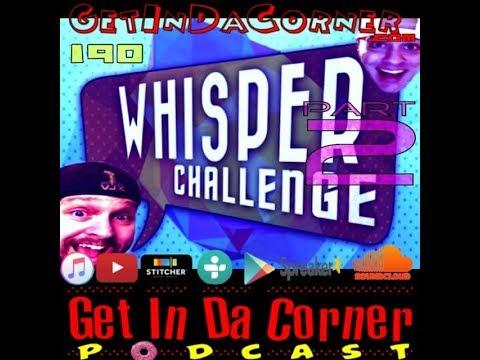 The Whisper Challenge part 2 - Get In Da Corner Podcast 190