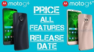 Moto G6 & G6 Plus - All Features Explained - Launch Date & Price