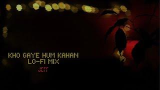 Kho Gaye Hum Kahan Lo-Fi Flip - Jeff 🌊🌊