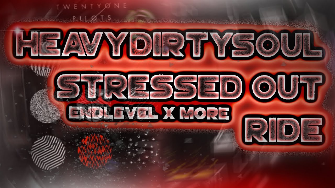 Twenty One Pilots Trilogy (HEAVYDIRTYSOUL, STRESSED OUT, RIDE) by EndLevel & More | Geometry Dash