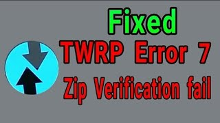 How to Fixed TWRP Error 7 & Zip-verification fail when we flash custom ROM