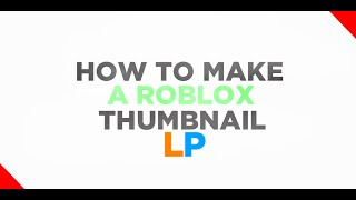 How to create a Roblox Thumbnail 2!