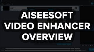 Aiseesoft Video Enhancer Review and Overview