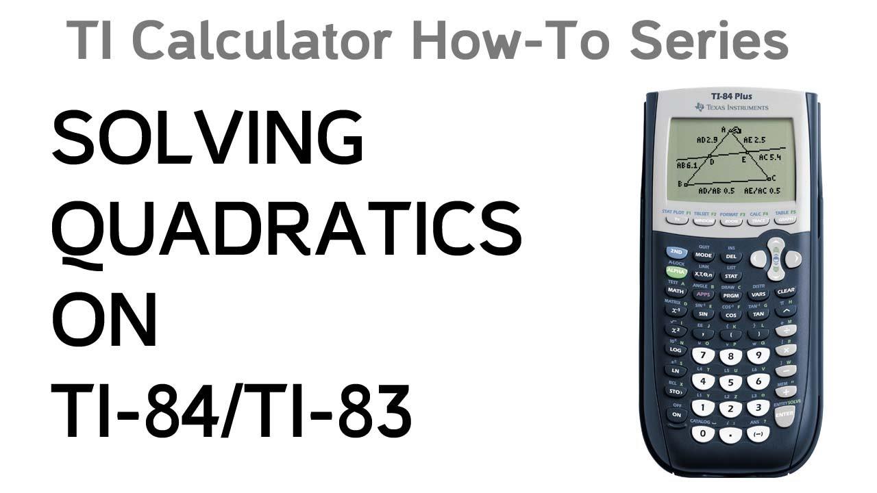 How To Solve Quadratics On A Ti 84