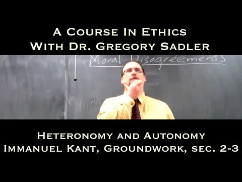 Heteronomy and Autonomy (Immanuel Kant, Groundwork, sec. 2-3) - A Course In Ethics