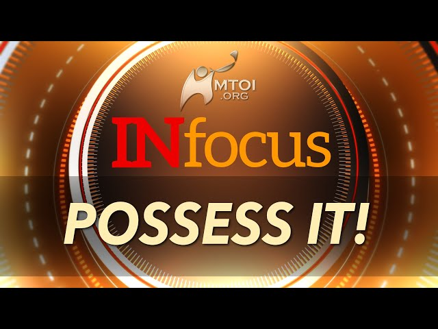 INFOCUS: Possess It!