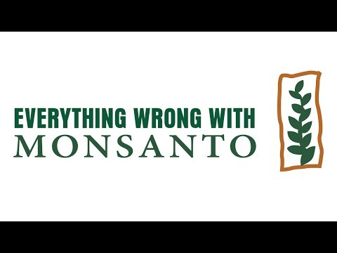 Everything Wrong With Monsanto