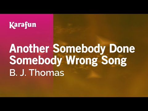 Karaoke Another Somebody Done Somebody Wrong Song - B. J. Thomas *
