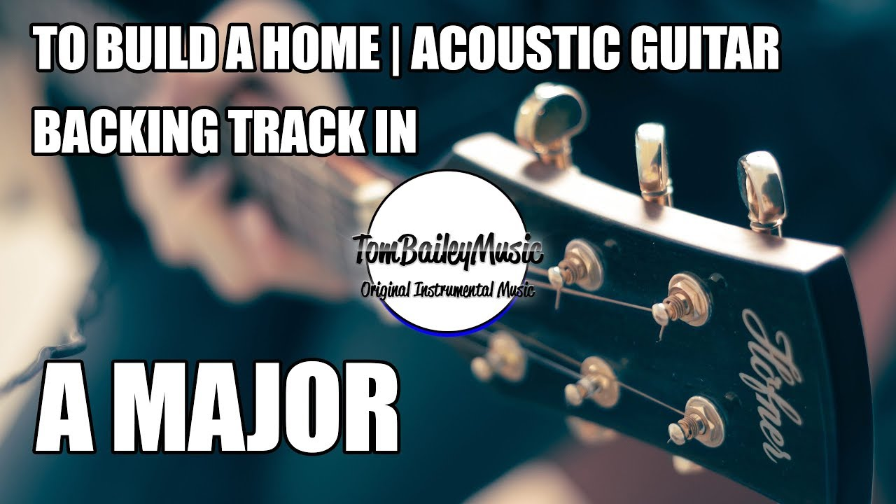 soft acoustic guitar backing track in a major to build a home youtube. Black Bedroom Furniture Sets. Home Design Ideas