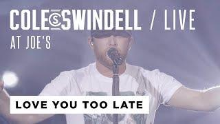 "Cole Swindell - ""Love You Too Late"" (Live At Joe's)"