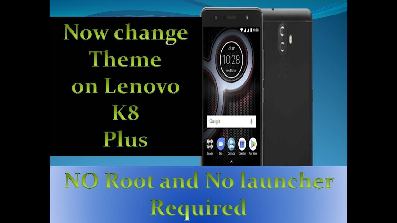 Change theme on Lenovo k8 plus  No root no launcher required