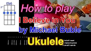 How to play I Believe in You by Michael Bublé Ukulele