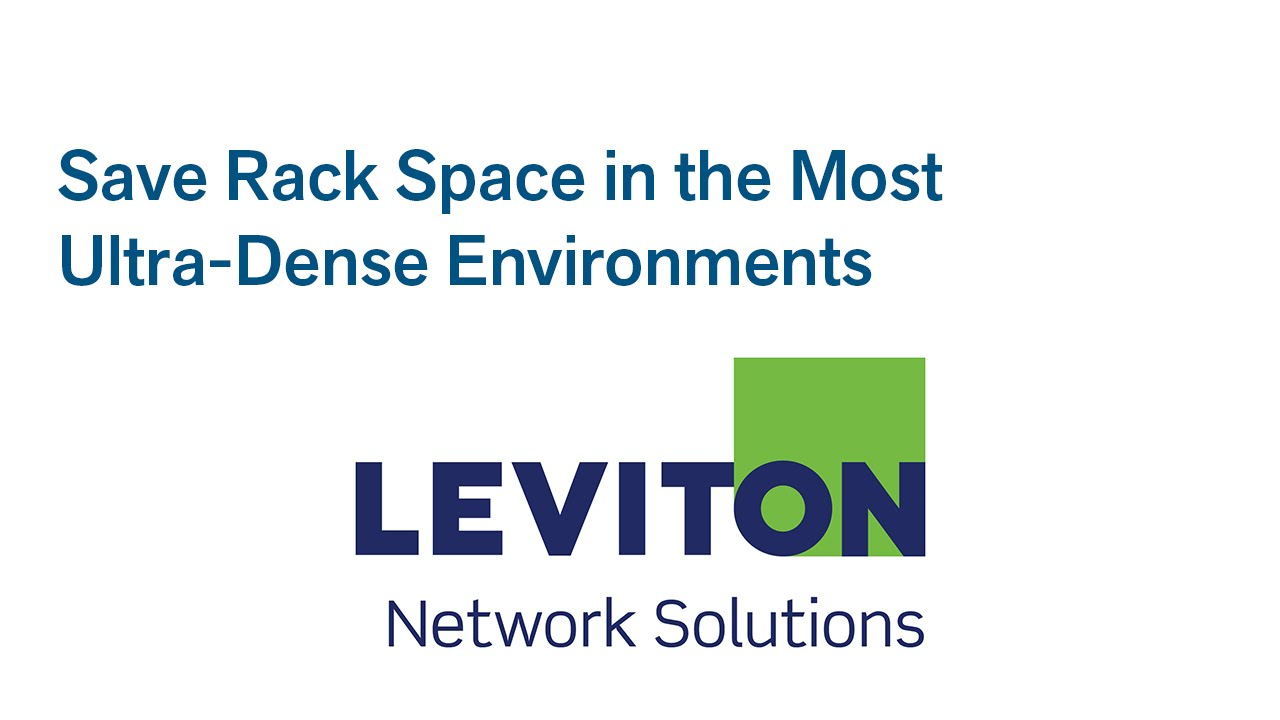 Save Rack Space in the Most Ultra-Dense Environments with Leviton ...