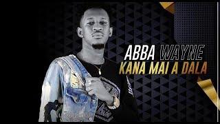 ABBA WAYNE - KANA MAI A DALA (2019)