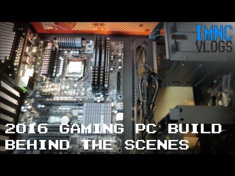 2016 Gaming PC Build Behind The Scenes | IMNC