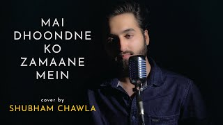 Main Dhoondne Ko Zamaane Mein cover Shubham Chawla Mp3 Song Download