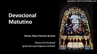 Devocional da Manhã - 28.abr.20 (Bispo Francisco de Assis)