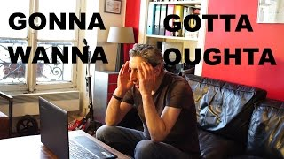 Speak English like a native: How to use gonna, wanna, gotta, oughta