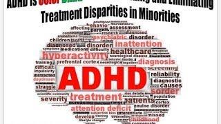 ADHD is Color Blind - Understanding and Eliminating Treatment Disparities in Minorities