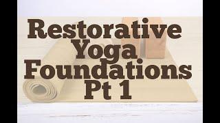 Restorative Yoga Foundations, Part 1