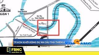 TPHCM: chính thức khởi động dự án cầu Thủ Thiêm 4   Giờ tin sáng FBNC TV 20/9/19