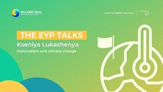 The EYP Talks | Nationalism and Climate Change - Kseniya Lukashenya